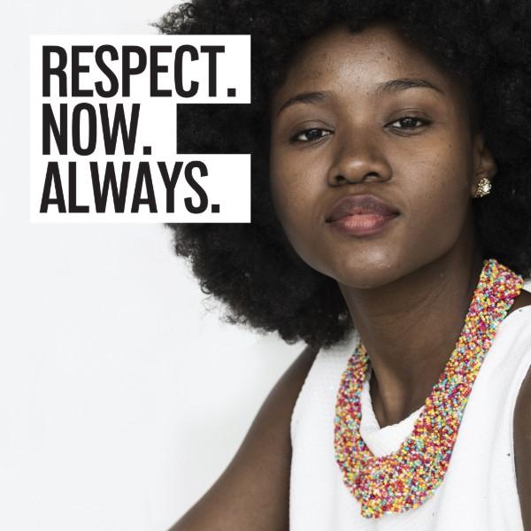 Respect. Now. Always